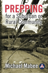Prepping for a Suburban or Rural Community: Building a Civil Defense Plan for a Long-Term Catastrophe by Michael Mabee